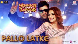 Pallo Latke Lyrics (Full Video) - Shaadi Mein Zaroor Aana