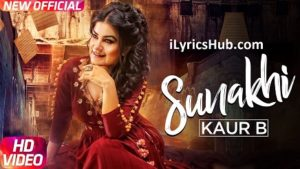 Sunakhi Lyrics (Full Video) - Kaur B, Desi Crew