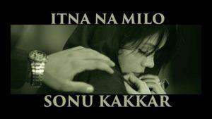 Itna Na Milo Lyrics (Full Video) - Sonu Kakkar