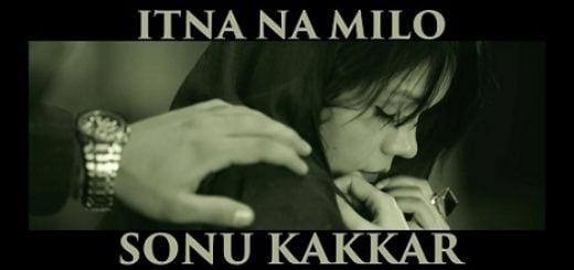 Itna Na Milo Lyrics - Sonu Kakkar
