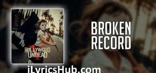 Broken Record Lyrics (Full Video) - Hollywood Undead