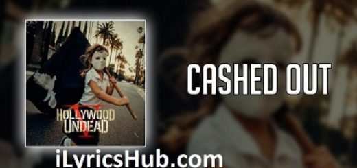 Cashed Out Lyrics (Full Video) - Hollywood Undead