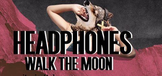 Headphones Lyrics (Full Video) - WALK THE MOON
