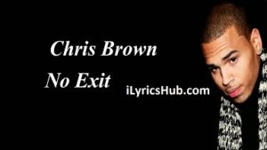 No Exit Lyrics (Full Video) - Chris Brown