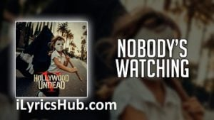 Nobody's Watching Lyrics (Full Video) - Hollywood Undead