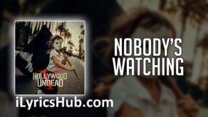 Nobody's Watching Lyrics (Full Video) - Hollywood Undead
