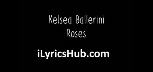Roses Lyrics (Full Video) - Kelsea Ballerini
