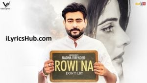 Rowi Na Lyrics (Full Video) - Nadha Virender Latest Punjabi Songs 2017