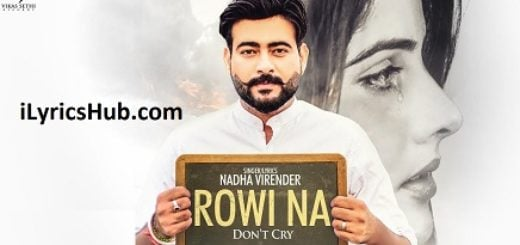 Rowi Na Lyrics (Full Video) - Nadha Virender Latest Punjabi Songs 2017