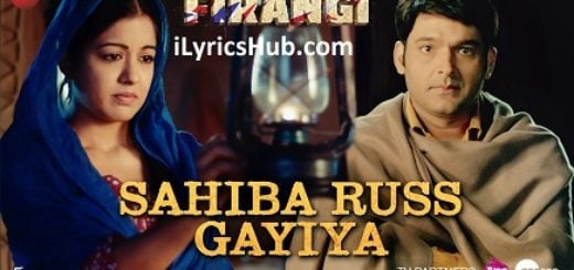 Sahiba Russ Gayiya Lyrics (Full Video) - Firangi | Kapil Sharma & Ishita Dutta |
