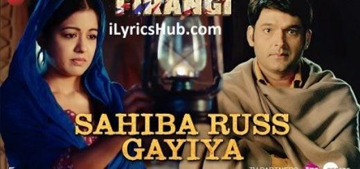 Sahiba Russ Gayiya Lyrics - Firangi | Kapil Sharma & Ishita Dutta |