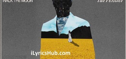 Surrender Lyrics (Full Video) - WALK THE MOON