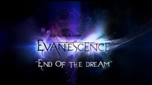 The End Of The Dream Lyrics (Full Video) - EVANESCENCE