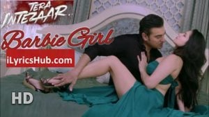 Barbie Girl Lyrics - Tera Intezaar |Sunny Leone, Arbaaz Khan|