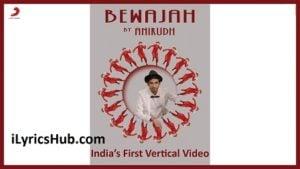 Bewajah Lyrics (Full Video) - Anirudh Ravichander ft. Irene