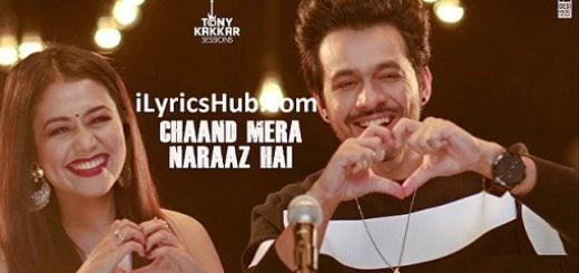 Chaand Mera Naraaz Hai Lyrics (Full Video) - Tony Kakkar & Neha Kakkar
