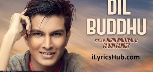 Dil Buddhu Lyrics (Full Video) - Jubin Nautiyal,Pawni Pandey