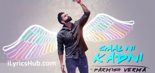 Gaal Ni Kadni Lyrics (Full Video) - Parmish Verma, Desi Crew