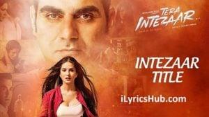 Intezaar Lyrics - Tera Intezaar | Arbaaz Khan & Sunny Leone |