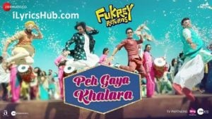 Peh Gaya Khalara Lyrics - Fukrey Returns