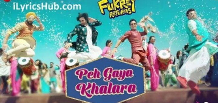 Peh Gaya Khalara Lyrics - Fukrey Returns