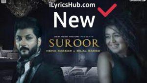Suroor Lyrics (Full Video) - Neha Kakkar, Bilal Saeed