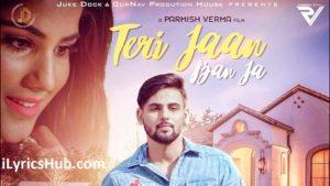 Teri Jaan Ban Ja Lyrics (Full Video) - Honey Uppal, Parmish Verma