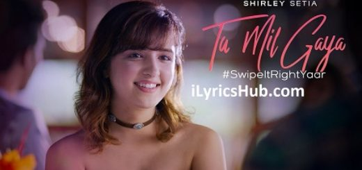 Tu Mil Gaya Lyrics (Full Video) - Shirley Setia ft. Eklavey Kashyap