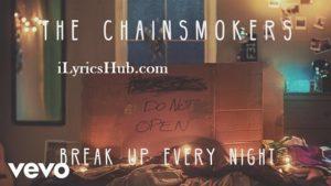 Break Up Every Night Lyrics (Full Video) - The Chainsmokers