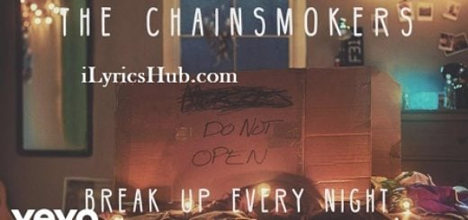 Break Up Every Night Lyrics (Full Video) - The Chainsmokers