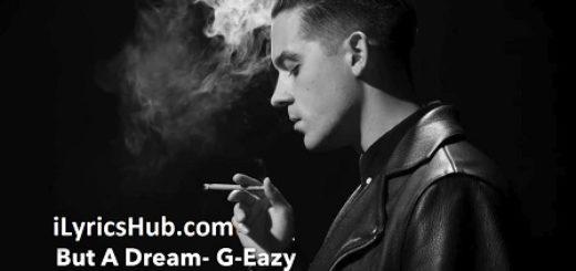 But A Dream Lyrics (Full Video) - G-Eazy