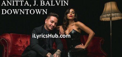 Downtown Lyrics (Full Video) – Anitta, J Balvin