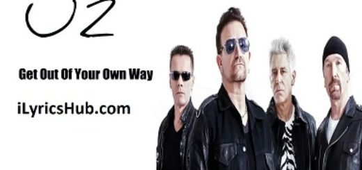 Get Out Of Your Own Way Lyrics (Full Video) - U2