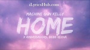 Home Lyrics (Full Video) - Machine Gun Kelly, Ambassadors, Bebe Rexha