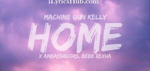Home Lyrics - Machine Gun Kelly, Ambassadors, Bebe Rexha