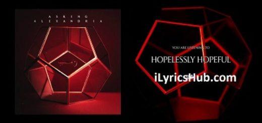 Hopelessly Hopeful Lyrics (Full Video) - ASKING ALEXANDRIA