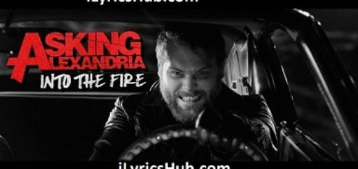 Into The Fire Lyrics (Full Video) - ASKING ALEXANDRIA