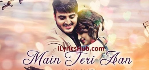 Main Teri Aan Lyrics (Full Video) - Nick Nannu