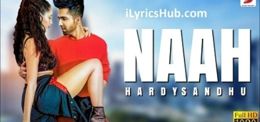Naah Lyrics (Full Video) - Harrdy Sandhu Feat. Nora Fatehi