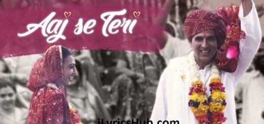 Aaj Se Teri Lyrics - Padman   Akshay Kumar & Radhika Apte  