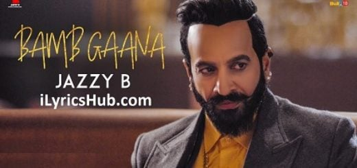 Bamb Gaana Lyrics (Full Video) - Jazzy B Ft. Harj Nagra