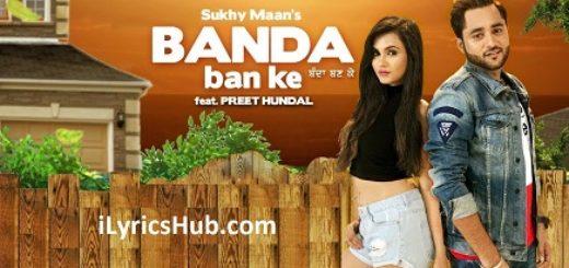 Banda Ban Ke Lyrics - Sukhy Maan, Preet Hundal