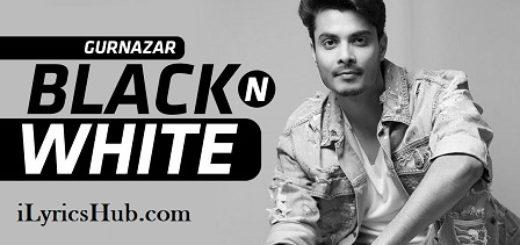 Black N White Lyrics (Full Video) - Gurnazar Ft. Himanshi Khurana