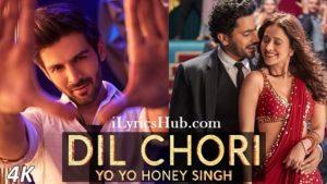 Dil Chori Lyrics (Full Video) - Yo Yo Honey Singh, Simar Kaur, Ishers