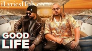 Good Life Lyrics (Full Video) - Bohemia, Deep Jandu