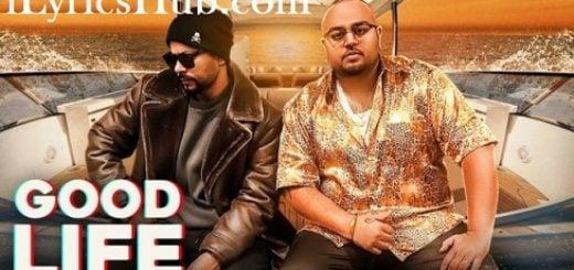 Good Life Lyrics (Full Video) - Bohemia, Deep Jandu