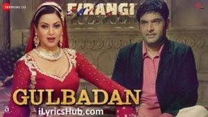 Gulbadan Lyrics (Full Video) - Firangi | Kapil Sharma & Maryam Zakaria |