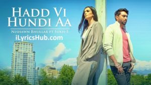 Hadd Vi Hundi Aa Lyrics (Full Video) - Nishawn Bhullar