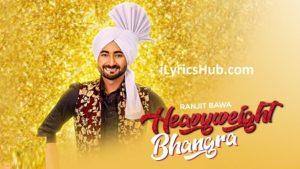 Heavy Weight Bhangra Lyrics (Full Video) - Ranjit Bawa Ft. Bunty Bains