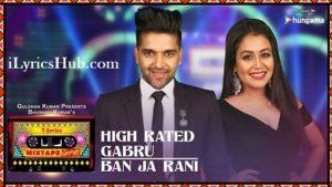 High Rated Gabru Ban Ja Rani Lyrics (Full Video) - Guru Randhawa, Neha Kakkar